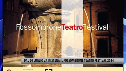 Fossombrone, dal 20 Luglio va in scena il Fossombrone Teatro Festival 2014 – VIDEO
