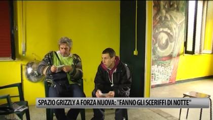 """Spazio Grizzly a Forza Nuova: """"Fanno gli sceriffi di notte"""" – VIDEO"""