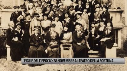 """""""Figlie dell'epoca"""": stasera nella sala Verdi del Teatro della Fortuna – VIDEO"""