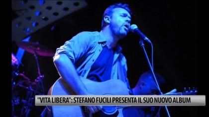 """""""Vita Libera"""": stasera  Stefano Fucili presenta il suo nuovo album – VIDEO"""
