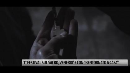 """1° FIlm Festival sul sacro, venerdì 5 si inaugura con la proiezione di """"Bentornato a Casa"""" – VIDEO"""