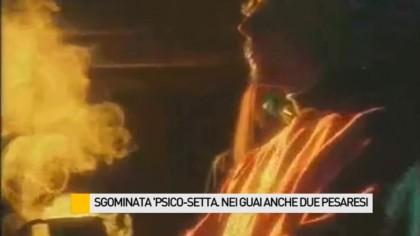 """Sgominata """"psico-setta"""". Nei guai anche due pesaresi – VIDEO"""