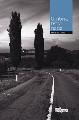 Il libro Umbria terra natia di Maurizio Leoni