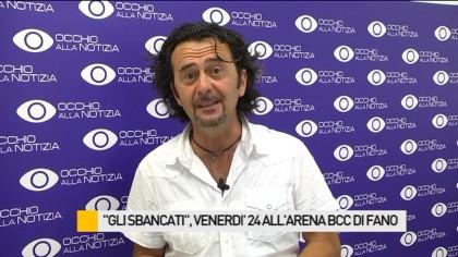 """""""Gli Sbancati"""", venerdì 24 all'Arena BCC di Fano – VIDEO"""