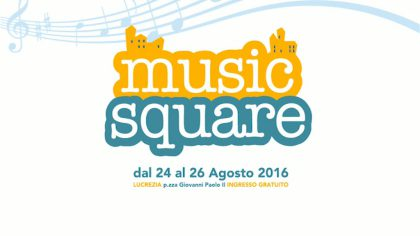 """L'evento dell'estate di musica ed emozioni: torna a Lucrezia """"Music Square"""""""