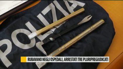 Rubavano negli ospedali, arrestati tre pluripregiudicati – VIDEO