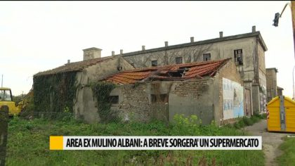 Area ex mulino Albani: a breve sorgerà un supermercato