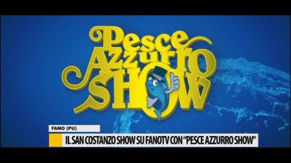 """Il San Costanzo show su Fano tv con """"pesce azzurro show"""""""