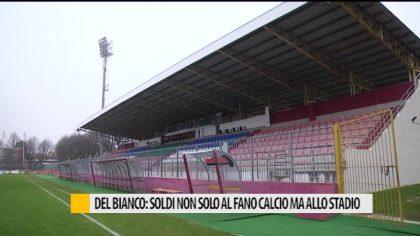 Del Bianco: i soldi non solo al Fano calcio ma allo stadio  – Video