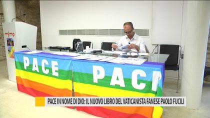 PACE IN NOME DI DIO: IL NUOVO LIBRO DEL VATICANISTA FANESE PAOLO FUCILI