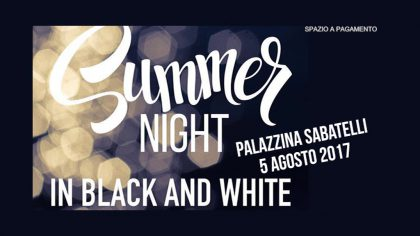 SUMMER NIGHT in Black and White – Palazzina Sabatelli (5 agosto 2017)