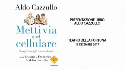 """Presentazione libro di Aldo Cazzullo """"Metti via quel cellulare"""" (13 dicembre 2017)"""