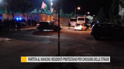 Partita al Mancini: residenti protestano per chiusura delle strade – VIDEO