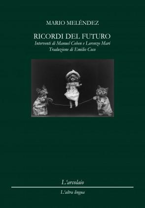 """Venerdì presentazione di """"RICORDI DEL FUTURO"""" di Mario Melendez"""