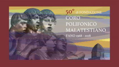 50° di Fondazione Coro Polifonico Malatestiano – Fano 1968-2018