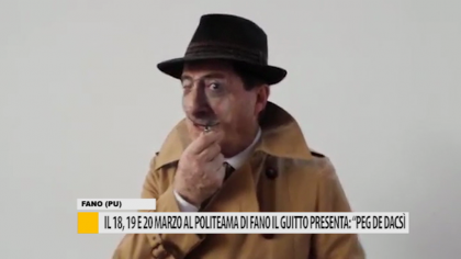 """Il 18, 19 e 20 marzo al politeama di Fano il """"Guitto"""" presenta: """"Peg de dacsì"""" – VIDEO"""