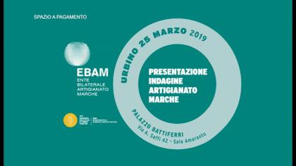 EBAM – Presentazione indagine artigianato Marche – Urbino (25 marzo 2019)